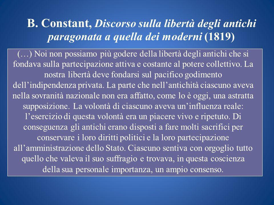 B. Constant, Discorso sulla libertà degli antichi paragonata a quella dei moderni (1819) (…) Noi non possiamo più godere della libertà degli antichi c