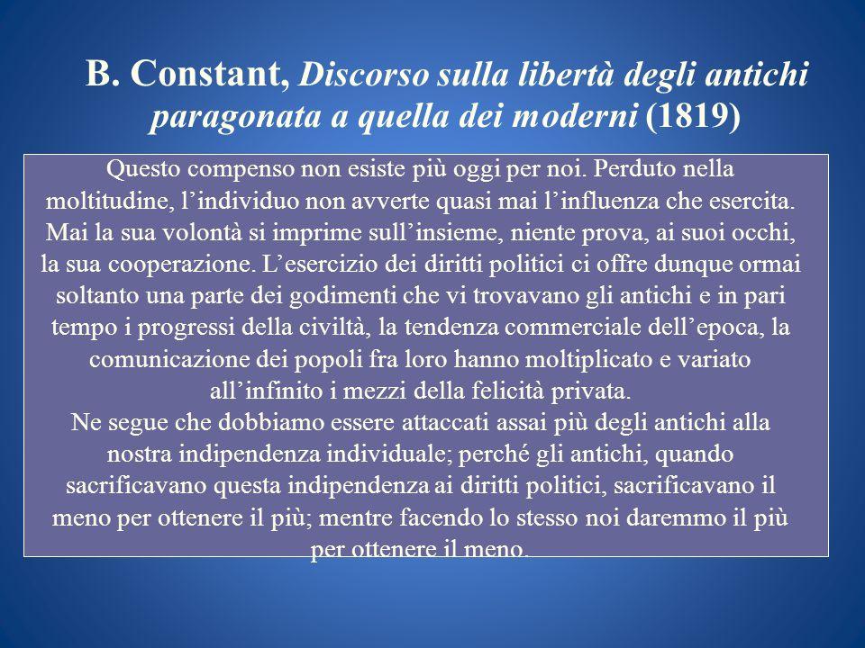 B. Constant, Discorso sulla libertà degli antichi paragonata a quella dei moderni (1819) Questo compenso non esiste più oggi per noi. Perduto nella mo