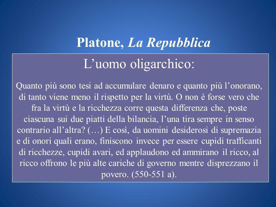 Platone, La Repubblica Luomo oligarchico: Quanto più sono tesi ad accumulare denaro e quanto più lonorano, di tanto viene meno il rispetto per la virt