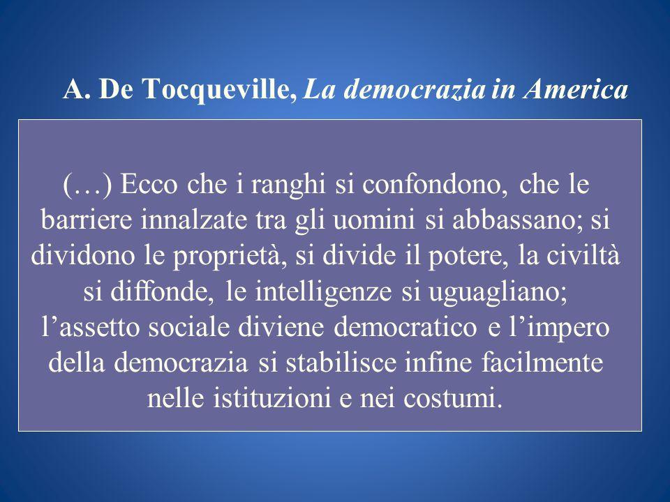 A. De Tocqueville, La democrazia in America (…) Ecco che i ranghi si confondono, che le barriere innalzate tra gli uomini si abbassano; si dividono le