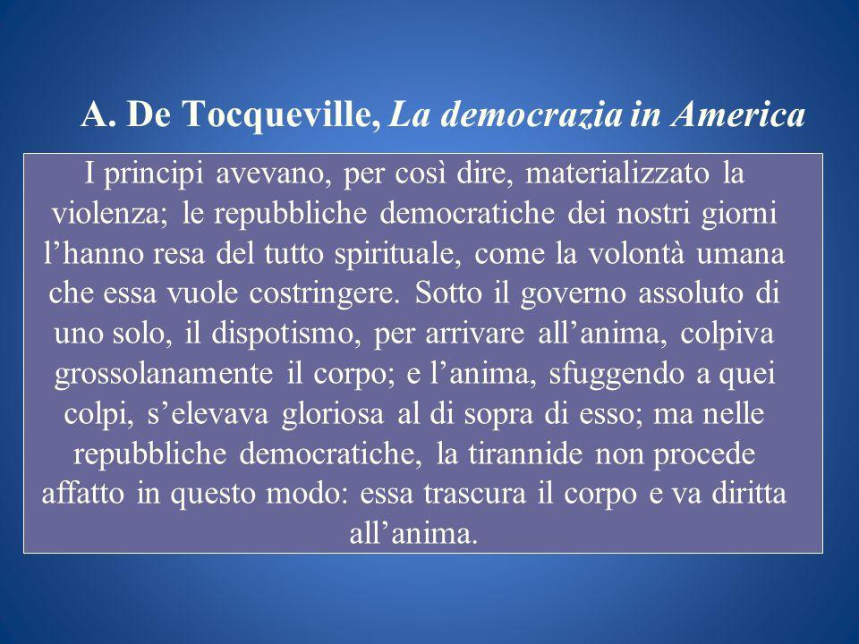 A. De Tocqueville, La democrazia in America I principi avevano, per così dire, materializzato la violenza; le repubbliche democratiche dei nostri gior