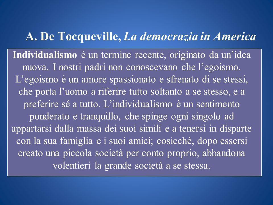 A. De Tocqueville, La democrazia in America Individualismo è un termine recente, originato da unidea nuova. I nostri padri non conoscevano che legoism