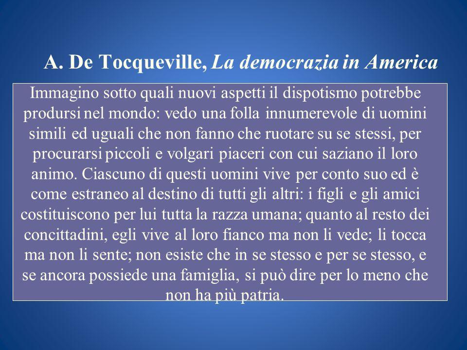 A. De Tocqueville, La democrazia in America Immagino sotto quali nuovi aspetti il dispotismo potrebbe prodursi nel mondo: vedo una folla innumerevole