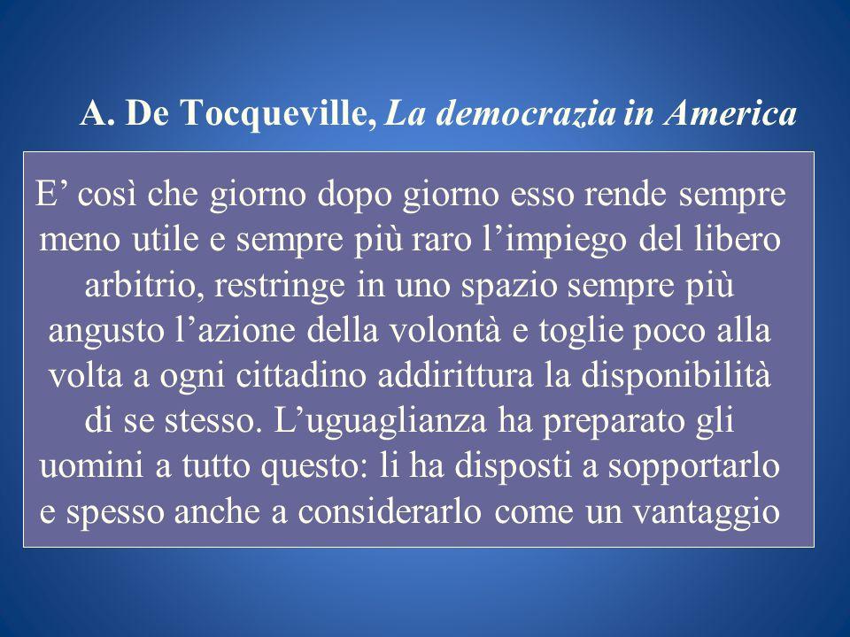 A. De Tocqueville, La democrazia in America E così che giorno dopo giorno esso rende sempre meno utile e sempre più raro limpiego del libero arbitrio,