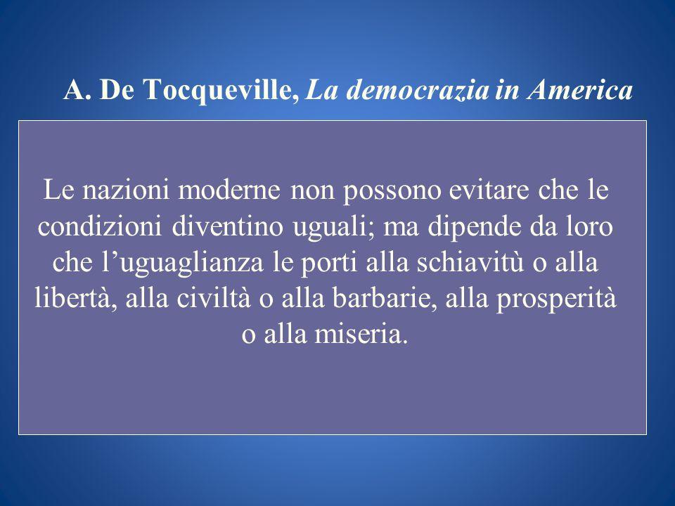 A. De Tocqueville, La democrazia in America Le nazioni moderne non possono evitare che le condizioni diventino uguali; ma dipende da loro che luguagli