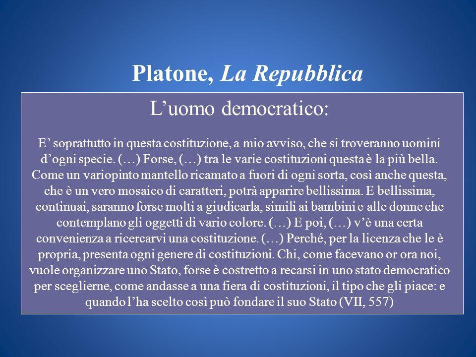 Platone, La Repubblica Luomo democratico: E soprattutto in questa costituzione, a mio avviso, che si troveranno uomini dogni specie. (…) Forse, (…) tr