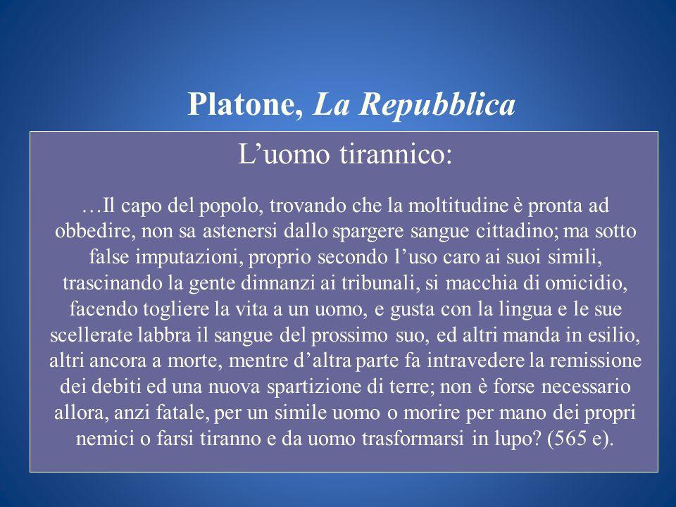 Platone, La Repubblica Luomo tirannico: …Il capo del popolo, trovando che la moltitudine è pronta ad obbedire, non sa astenersi dallo spargere sangue