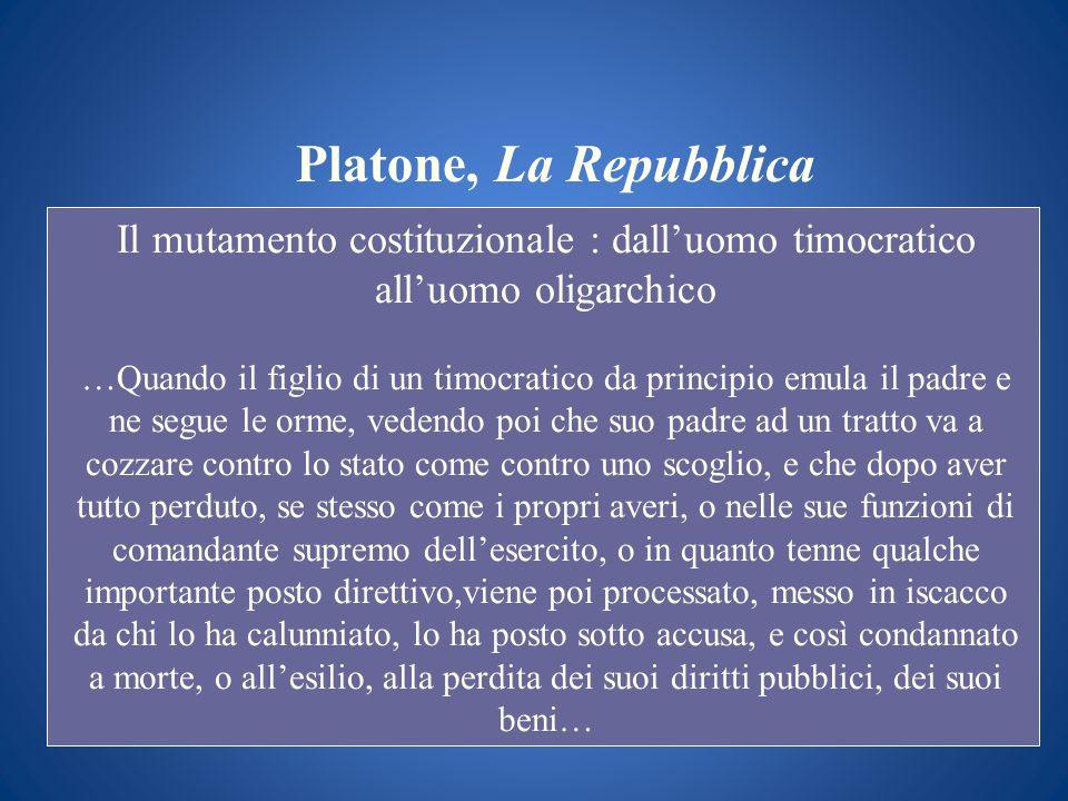 Platone, La Repubblica Il mutamento costituzionale : dalluomo timocratico alluomo oligarchico …Quando il figlio di un timocratico da principio emula i
