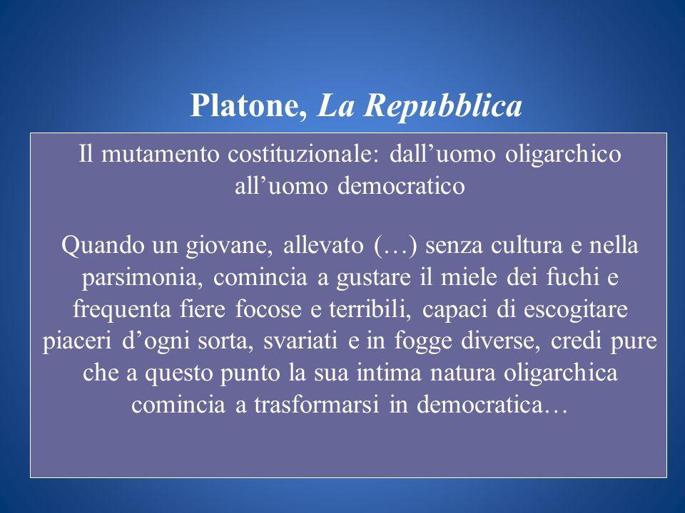 Platone, La Repubblica Il mutamento costituzionale: dalluomo oligarchico alluomo democratico Quando un giovane, allevato (…) senza cultura e nella par
