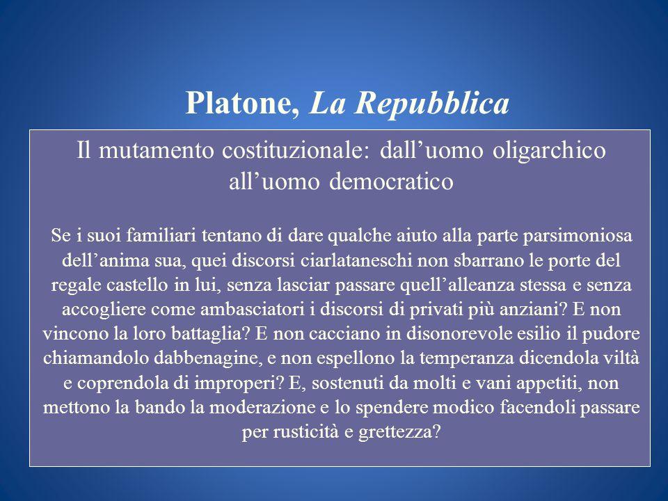 Platone, La Repubblica Il mutamento costituzionale: dalluomo oligarchico alluomo democratico Se i suoi familiari tentano di dare qualche aiuto alla pa