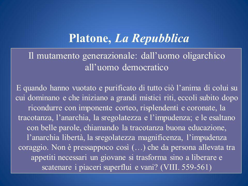 Platone, La Repubblica Il mutamento generazionale: dalluomo oligarchico alluomo democratico E quando hanno vuotato e purificato di tutto ciò lanima di