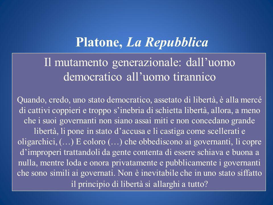 Platone, La Repubblica Il mutamento generazionale: dalluomo democratico alluomo tirannico Quando, credo, uno stato democratico, assetato di libertà, è