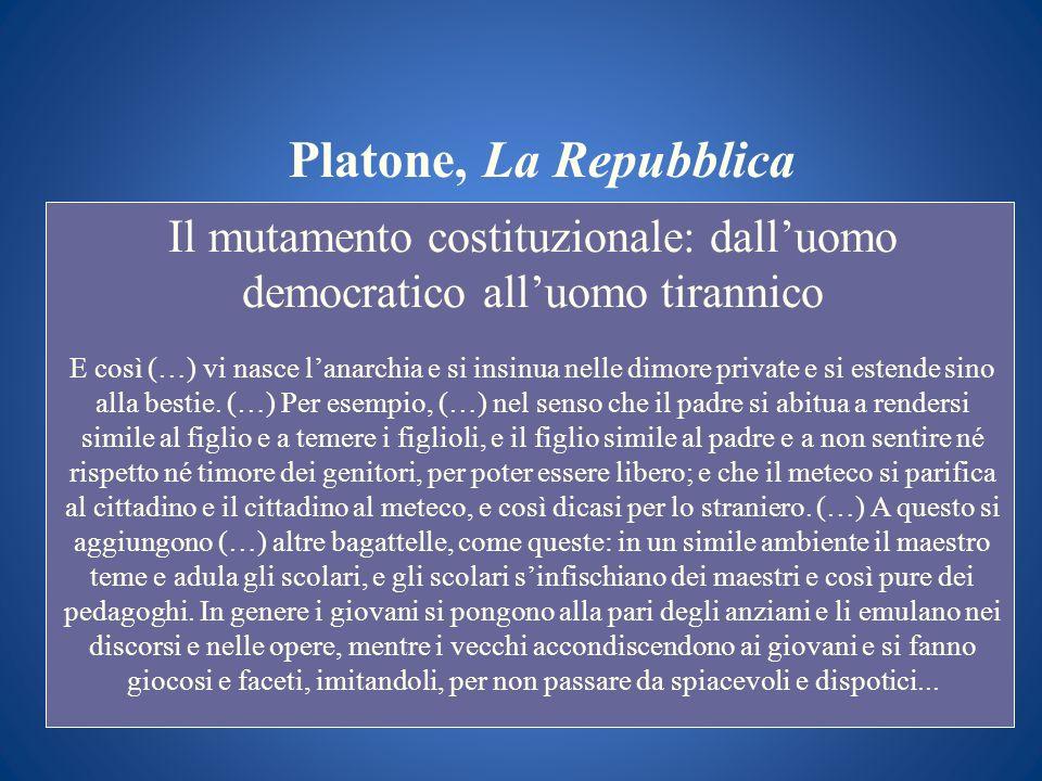Platone, La Repubblica Il mutamento costituzionale: dalluomo democratico alluomo tirannico E così (…) vi nasce lanarchia e si insinua nelle dimore pri