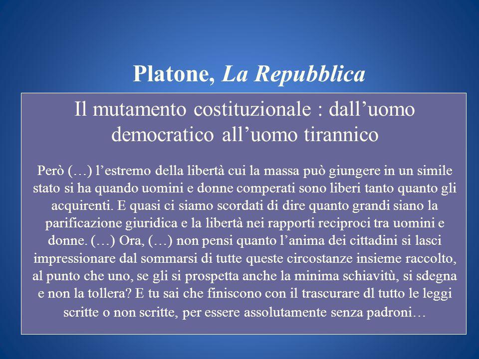 Platone, La Repubblica Il mutamento costituzionale : dalluomo democratico alluomo tirannico Però (…) lestremo della libertà cui la massa può giungere