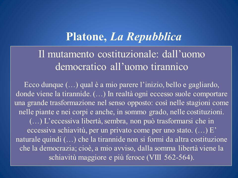 Platone, La Repubblica Il mutamento costituzionale: dalluomo democratico alluomo tirannico Ecco dunque (…) qual è a mio parere linizio, bello e gaglia