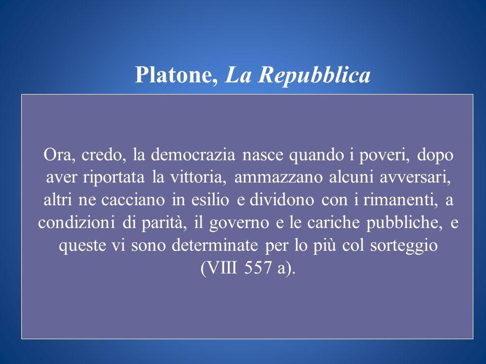 Platone, La Repubblica Ora, credo, la democrazia nasce quando i poveri, dopo aver riportata la vittoria, ammazzano alcuni avversari, altri ne cacciano