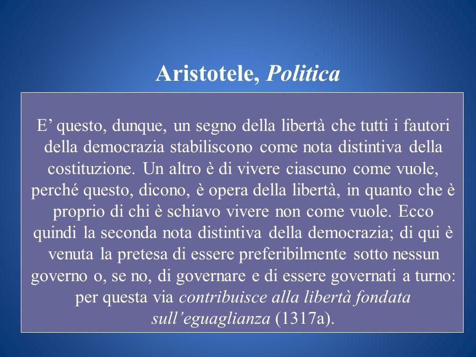 Aristotele, Politica E questo, dunque, un segno della libertà che tutti i fautori della democrazia stabiliscono come nota distintiva della costituzion