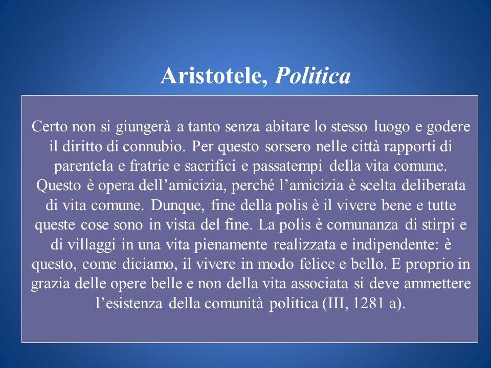 Aristotele, Politica Certo non si giungerà a tanto senza abitare lo stesso luogo e godere il diritto di connubio. Per questo sorsero nelle città rappo
