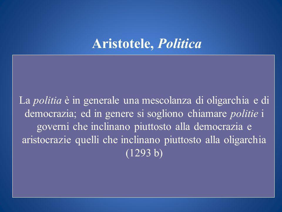 Aristotele, Politica La politia è in generale una mescolanza di oligarchia e di democrazia; ed in genere si sogliono chiamare politie i governi che in