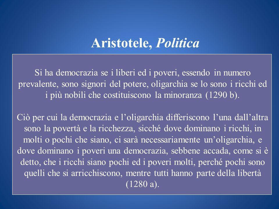 Aristotele, Politica Si ha democrazia se i liberi ed i poveri, essendo in numero prevalente, sono signori del potere, oligarchia se lo sono i ricchi e