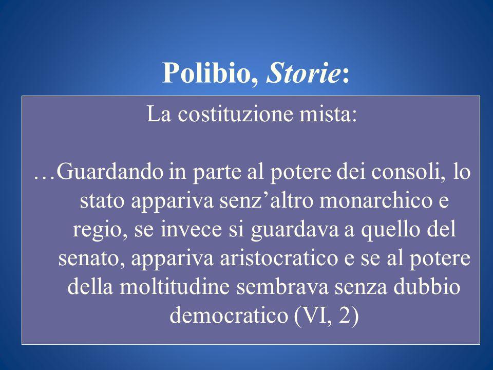 Polibio, Storie: La costituzione mista: …Guardando in parte al potere dei consoli, lo stato appariva senzaltro monarchico e regio, se invece si guarda