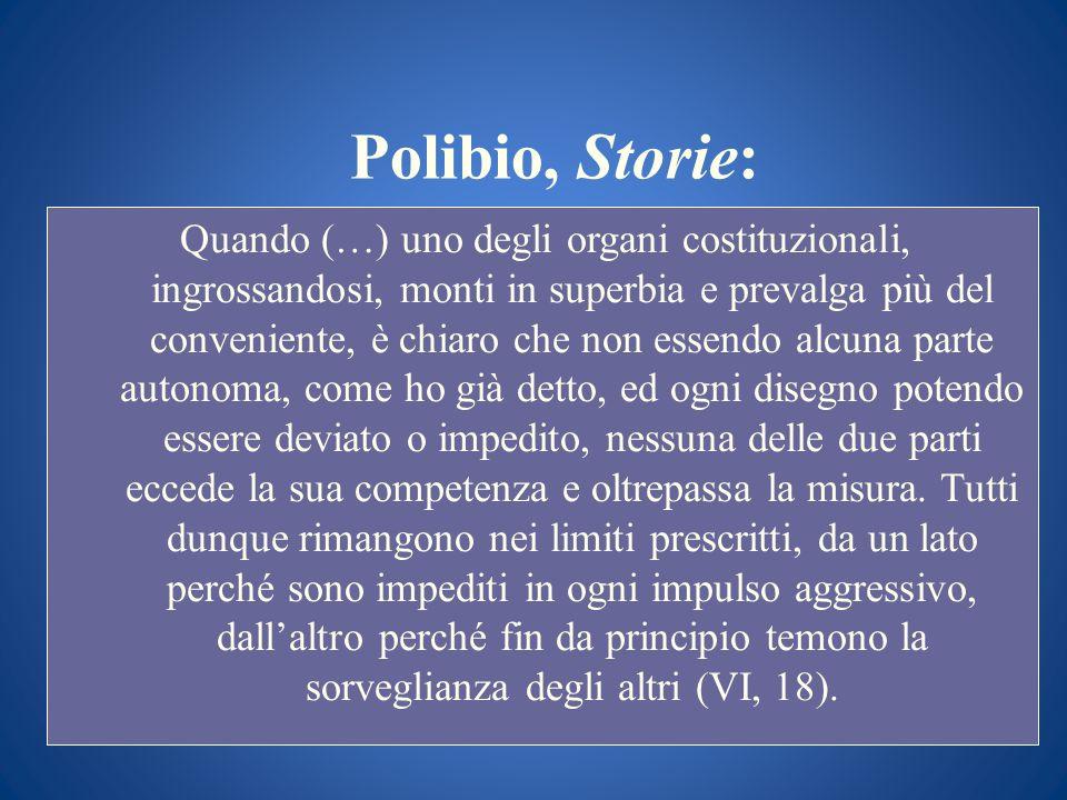Polibio, Storie: Quando (…) uno degli organi costituzionali, ingrossandosi, monti in superbia e prevalga più del conveniente, è chiaro che non essendo