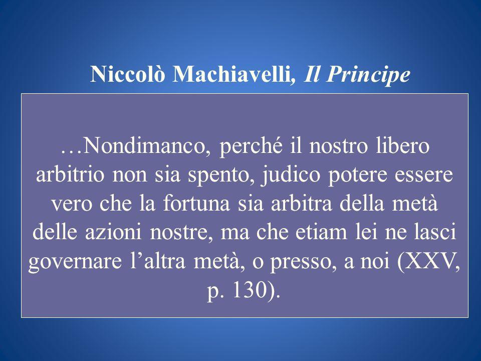 Niccolò Machiavelli, Il Principe …Nondimanco, perché il nostro libero arbitrio non sia spento, judico potere essere vero che la fortuna sia arbitra de