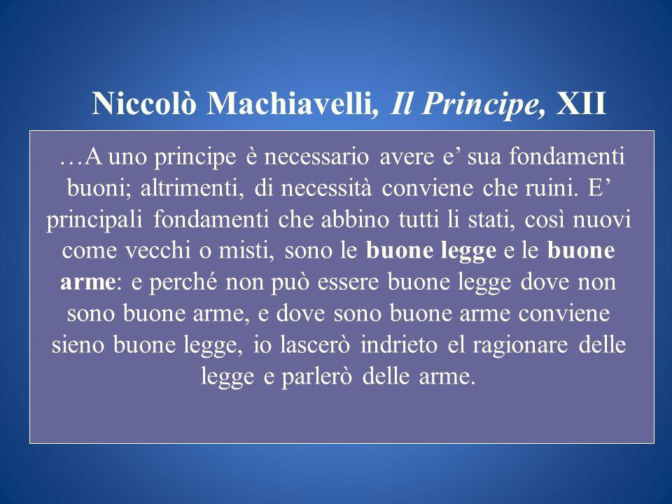 Niccolò Machiavelli, Il Principe, XII …A uno principe è necessario avere e sua fondamenti buoni; altrimenti, di necessità conviene che ruini. E princi