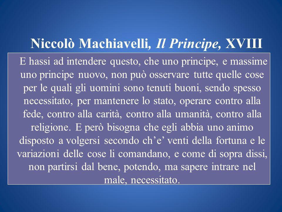 Niccolò Machiavelli, Il Principe, XVIII E hassi ad intendere questo, che uno principe, e massime uno principe nuovo, non può osservare tutte quelle co