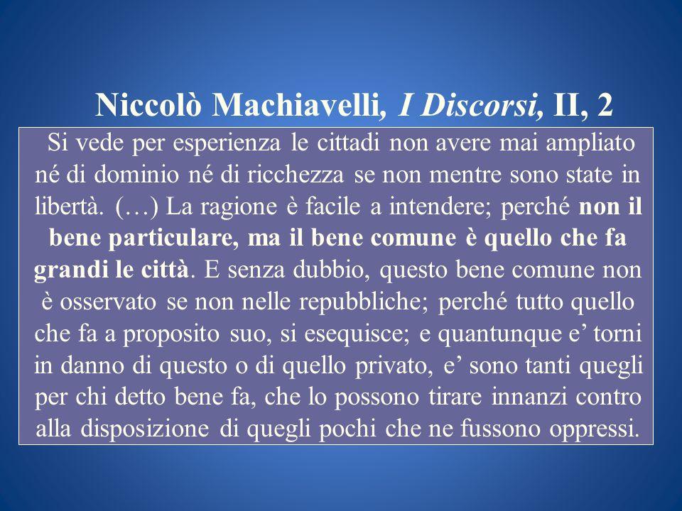 Niccolò Machiavelli, I Discorsi, II, 2 Si vede per esperienza le cittadi non avere mai ampliato né di dominio né di ricchezza se non mentre sono state