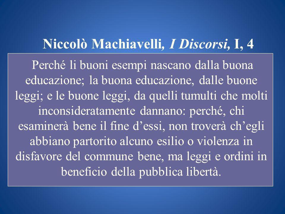 Niccolò Machiavelli, I Discorsi, I, 4 Perché li buoni esempi nascano dalla buona educazione; la buona educazione, dalle buone leggi; e le buone leggi,