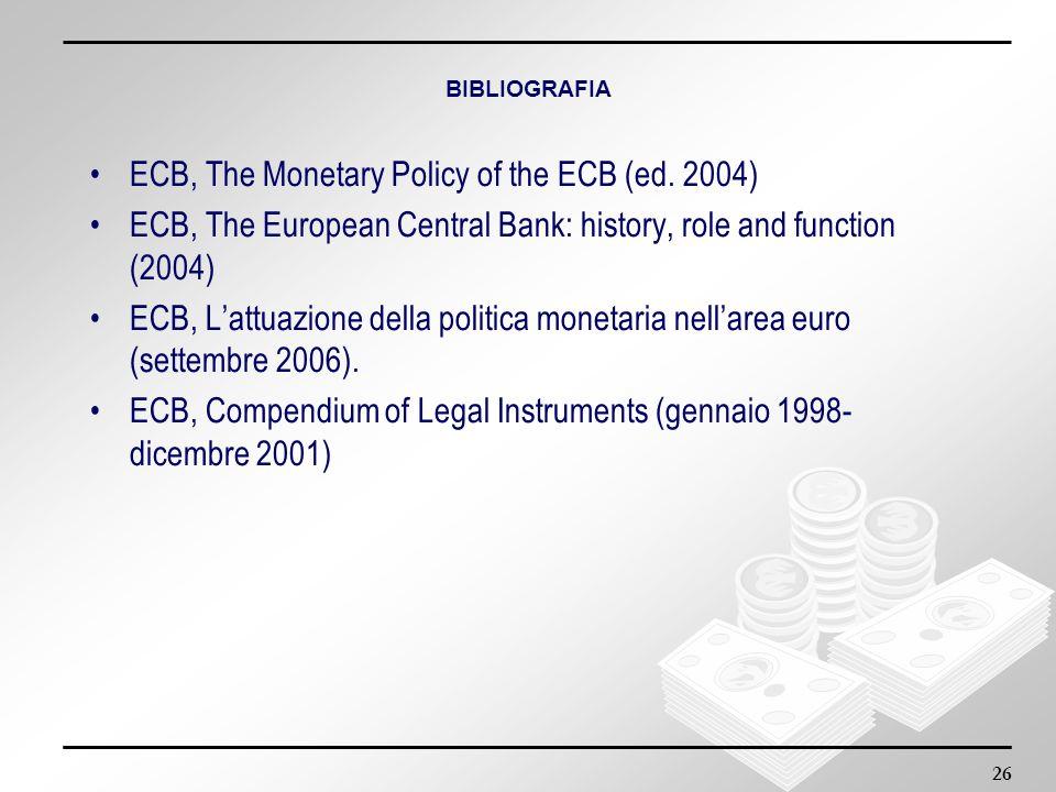 26 BIBLIOGRAFIA ECB, The Monetary Policy of the ECB (ed. 2004) ECB, The European Central Bank: history, role and function (2004) ECB, Lattuazione dell