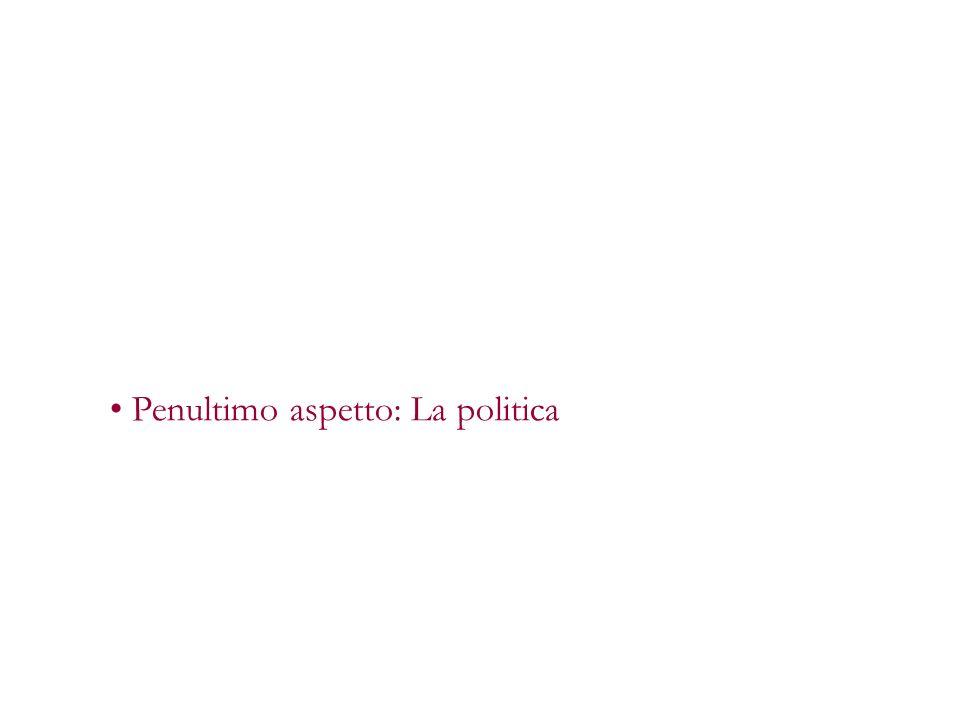 Penultimo aspetto: La politica