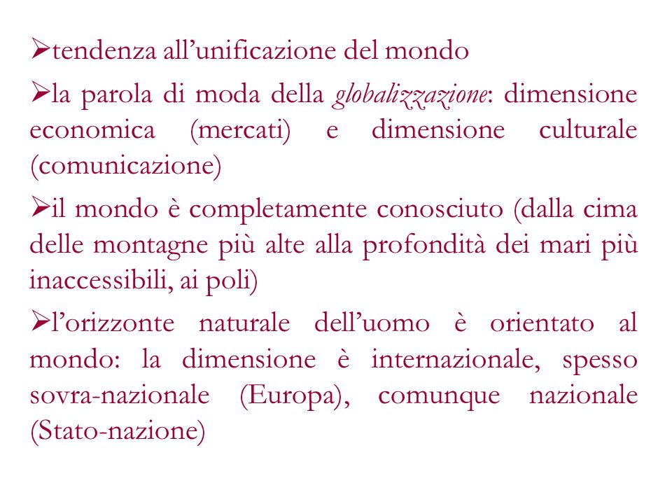 tendenza allunificazione del mondo la parola di moda della globalizzazione: dimensione economica (mercati) e dimensione culturale (comunicazione) il m