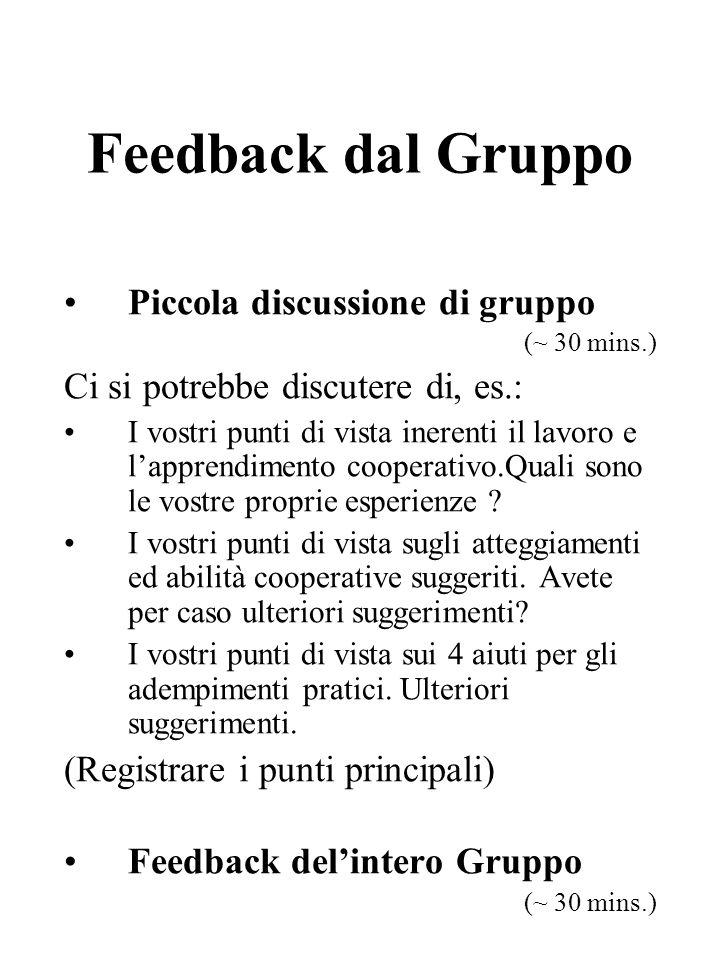 Feedback dal Gruppo Piccola discussione di gruppo (~ 30 mins.) Ci si potrebbe discutere di, es.: I vostri punti di vista inerenti il lavoro e lapprendimento cooperativo.Quali sono le vostre proprie esperienze .