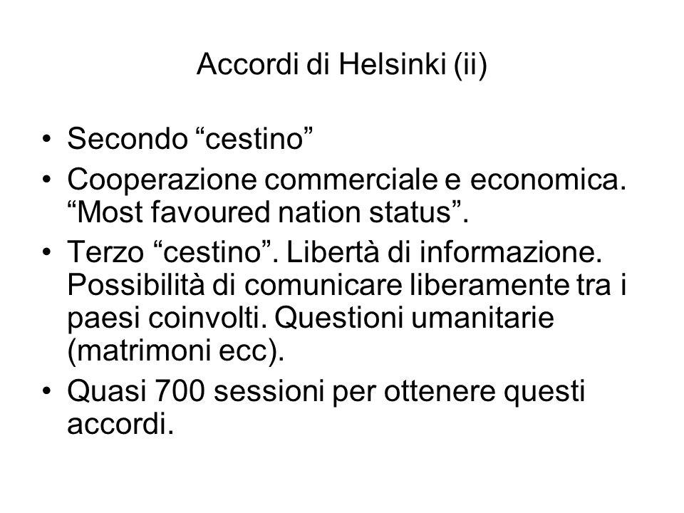Accordi di Helsinki (ii) Secondo cestino Cooperazione commerciale e economica. Most favoured nation status. Terzo cestino. Libertà di informazione. Po