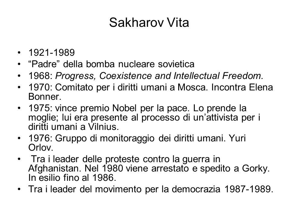 Sakharov Vita 1921-1989 Padre della bomba nucleare sovietica 1968: Progress, Coexistence and Intellectual Freedom. 1970: Comitato per i diritti umani