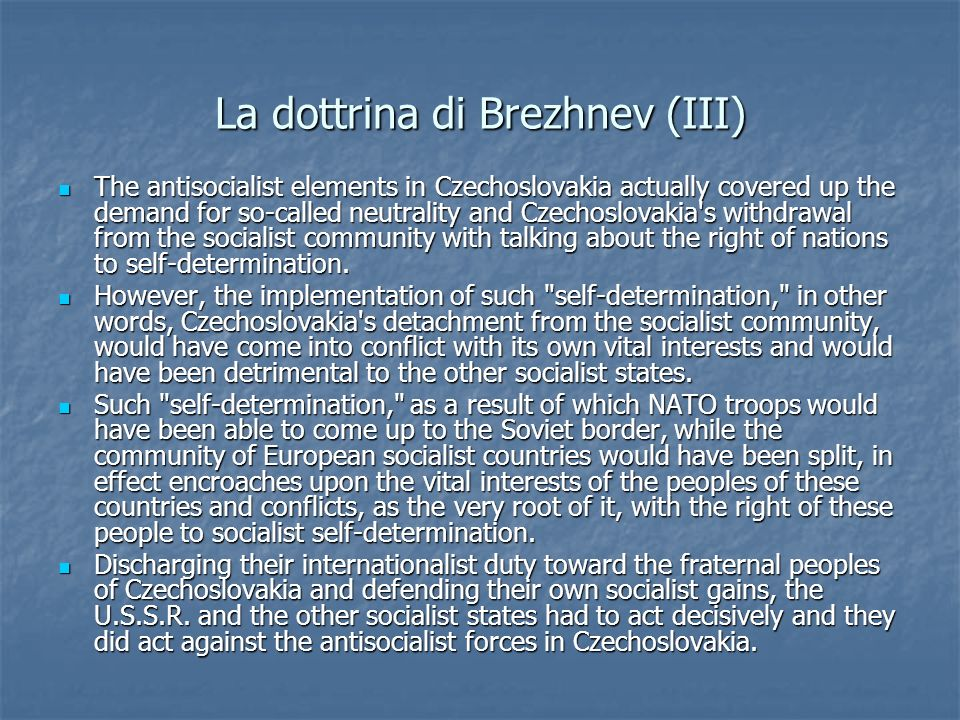 La dottrina di Brezhnev (III) The antisocialist elements in Czechoslovakia actually covered up the demand for so-called neutrality and Czechoslovakia