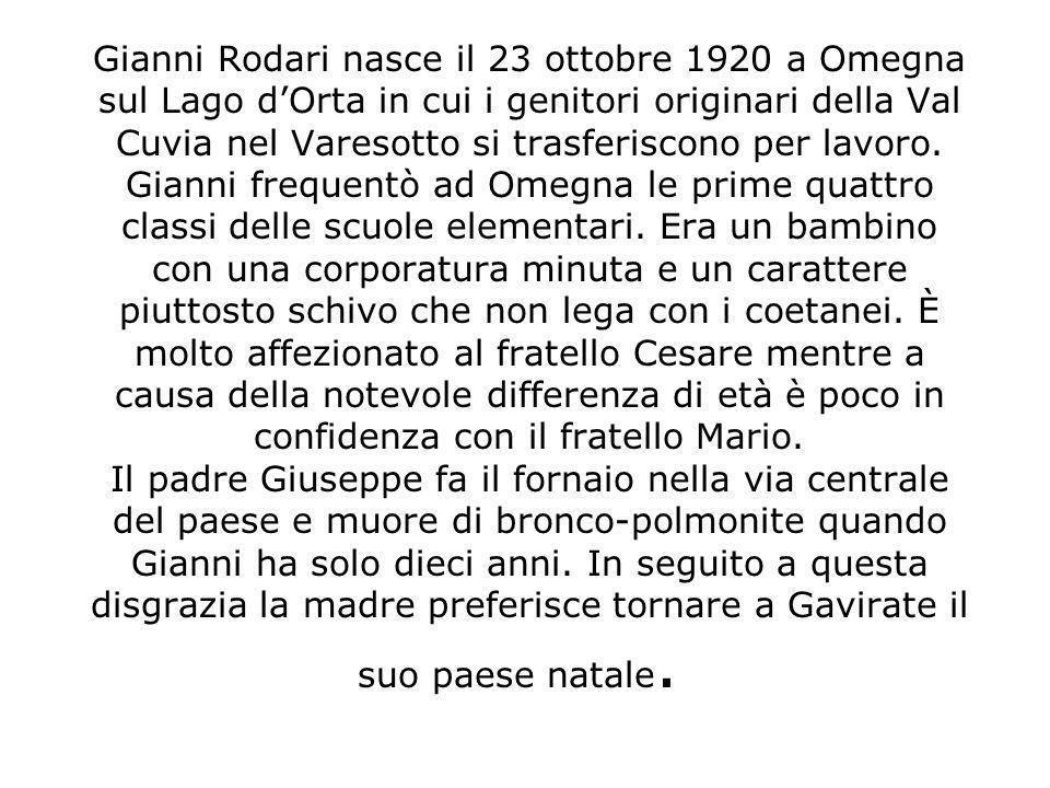Gianni Rodari nasce il 23 ottobre 1920 a Omegna sul Lago dOrta in cui i genitori originari della Val Cuvia nel Varesotto si trasferiscono per lavoro.