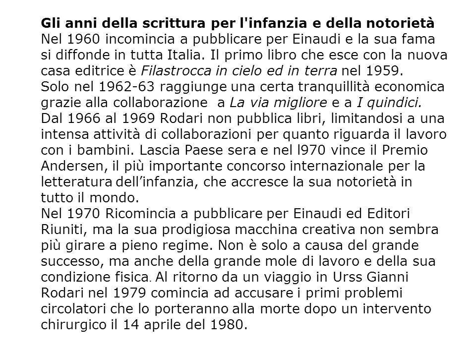 Gli anni della scrittura per l'infanzia e della notorietà Nel 1960 incomincia a pubblicare per Einaudi e la sua fama si diffonde in tutta Italia. Il p
