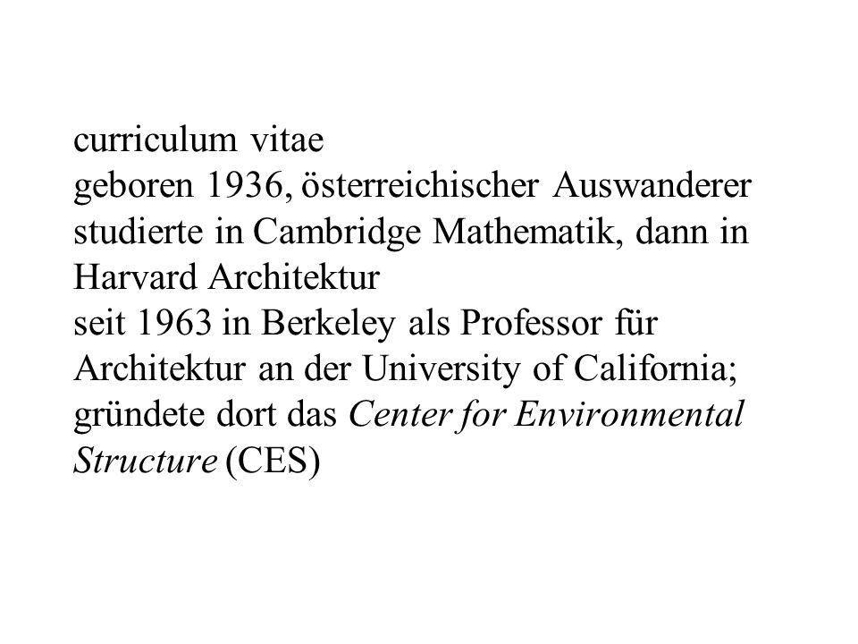 curriculum vitae geboren 1936, österreichischer Auswanderer studierte in Cambridge Mathematik, dann in Harvard Architektur seit 1963 in Berkeley als P