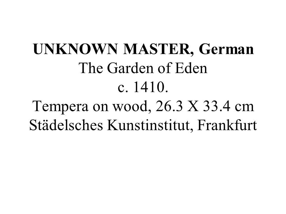 UNKNOWN MASTER, German The Garden of Eden c. 1410. Tempera on wood, 26.3 X 33.4 cm Städelsches Kunstinstitut, Frankfurt