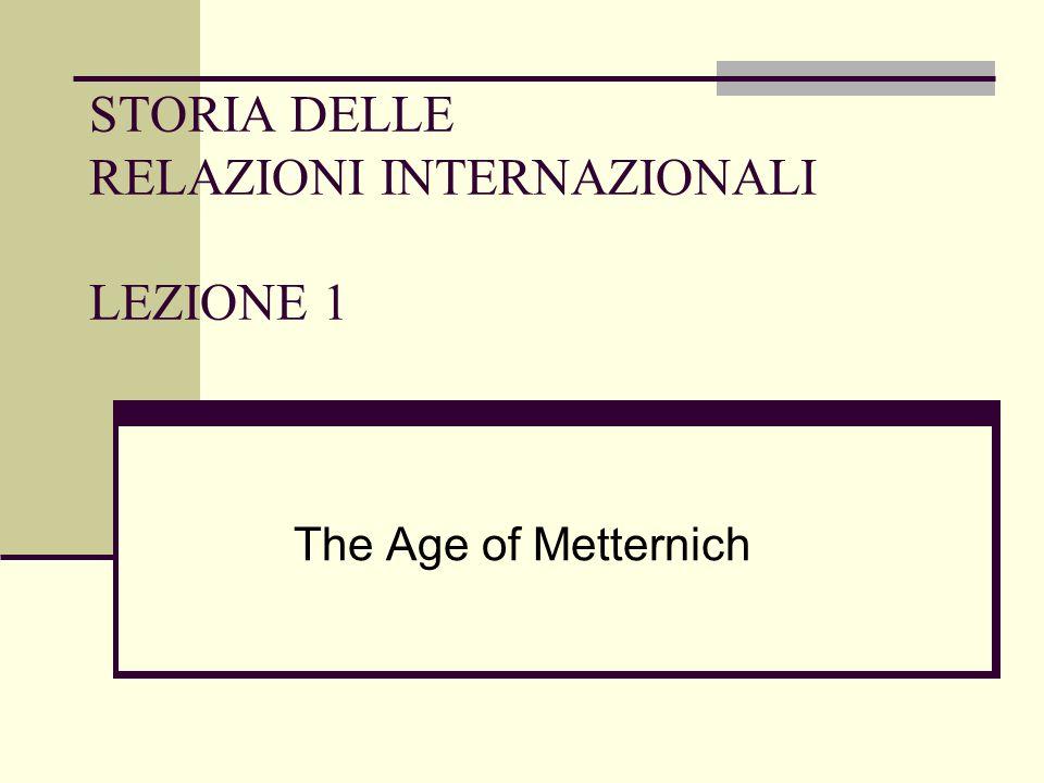 STORIA DELLE RELAZIONI INTERNAZIONALI LEZIONE 1 The Age of Metternich