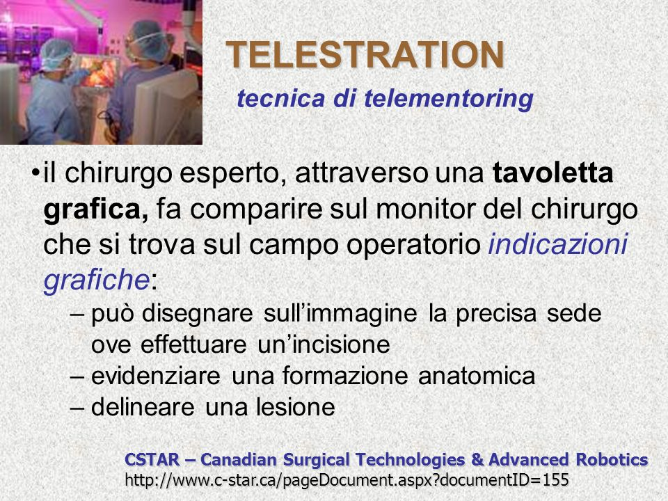 TELESTRATION CSTAR – Canadian Surgical Technologies & Advanced Robotics http://www.c-star.ca/pageDocument.aspx?documentID=155 il chirurgo esperto, att