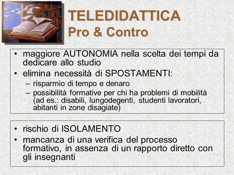 TELEDIDATTICA Pro & Contro maggiore AUTONOMIA nella scelta dei tempi da dedicare allo studio elimina necessità di SPOSTAMENTI: –risparmio di tempo e d