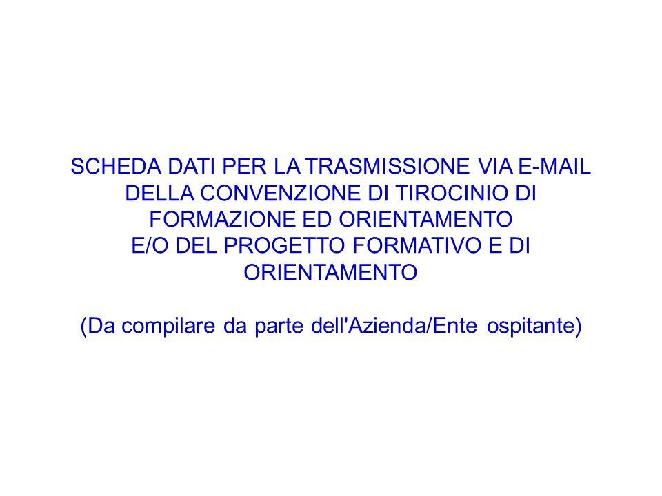 SCHEDA DATI PER LA TRASMISSIONE VIA E-MAIL DELLA CONVENZIONE DI TIROCINIO DI FORMAZIONE ED ORIENTAMENTO E/O DEL PROGETTO FORMATIVO E DI ORIENTAMENTO (