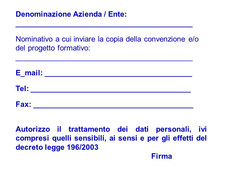 Denominazione Azienda / Ente: __________________________________________ Nominativo a cui inviare la copia della convenzione e/o del progetto formativ
