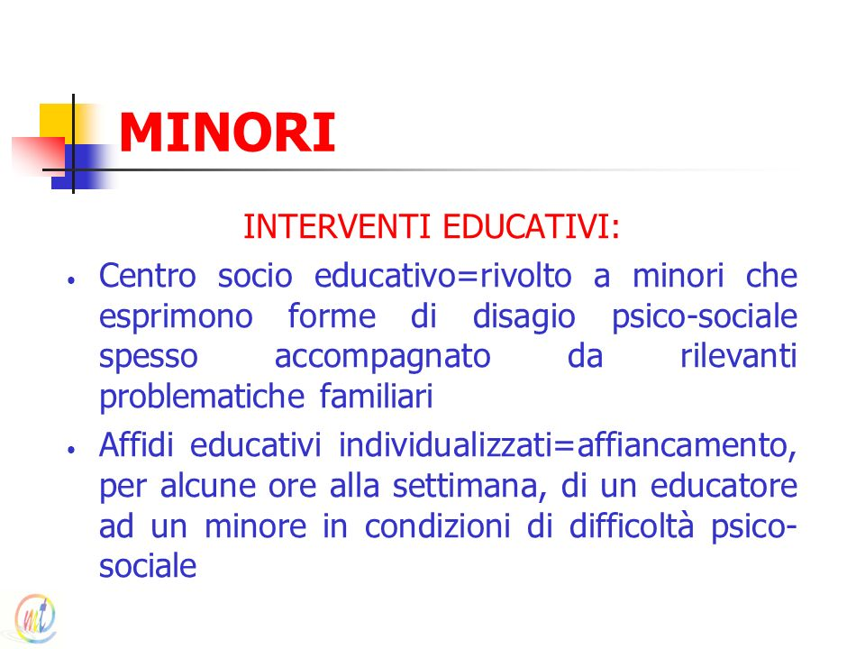 MINORI INTERVENTI EDUCATIVI: Centro socio educativo=rivolto a minori che esprimono forme di disagio psico-sociale spesso accompagnato da rilevanti pro