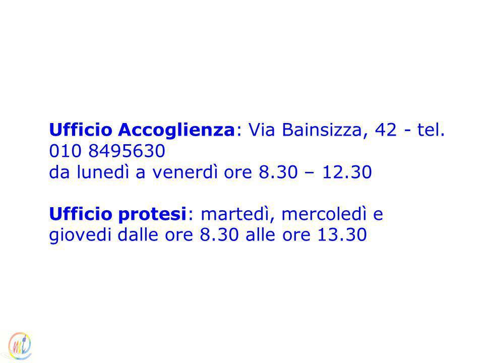 Ufficio Accoglienza: Via Bainsizza, 42 - tel. 010 8495630 da lunedì a venerdì ore 8.30 – 12.30 Ufficio protesi: martedì, mercoledì e giovedi dalle ore