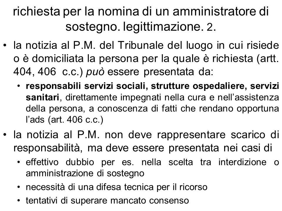 richiesta per la nomina di un amministratore di sostegno. legittimazione. 2. la notizia al P.M. del Tribunale del luogo in cui risiede o è domiciliata